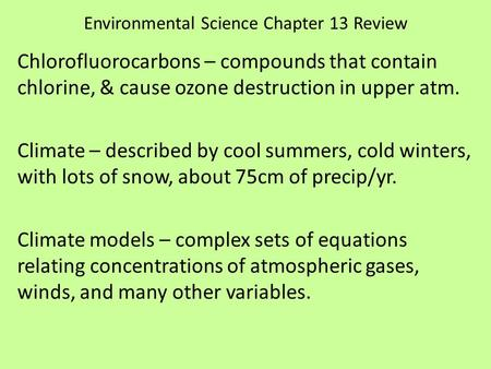 Environmental Science Chapter 13 Review Chlorofluorocarbons – compounds that contain chlorine, & cause ozone destruction in upper atm. Climate – described.