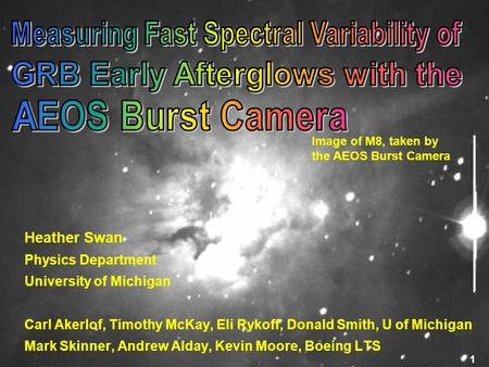Image of M8, taken by the AEOS Burst Camera 1 Heather Swan Physics Department University of Michigan Carl Akerlof, Timothy McKay, Eli Rykoff, Donald Smith,