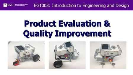 EG1003: Introduction to Engineering and Design Product Evaluation & Quality Improvement.