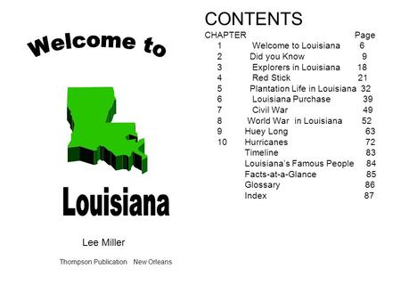 CONTENTS CHAPTER Page 1 Welcome to Louisiana 6 2 Did you Know 9 3 Explorers in Louisiana 18 4 Red Stick 21 5 Plantation Life in Louisiana 32 6 Louisiana.