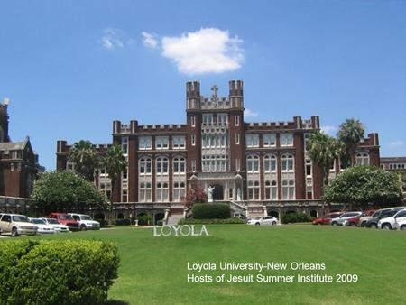 Loyola University-New Orleans Hosts of Jesuit Summer Institute 2009.
