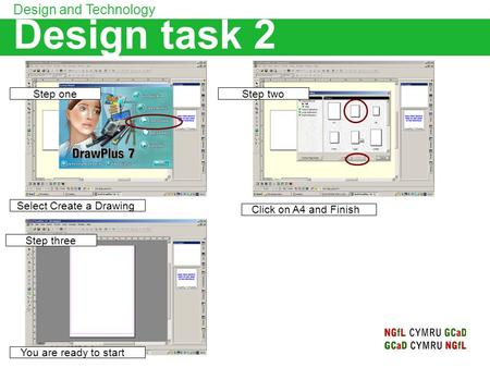 Design task 2 Design and Technology Step one Step two Step three Select Create a Drawing Click on A4 and Finish You are ready to start.
