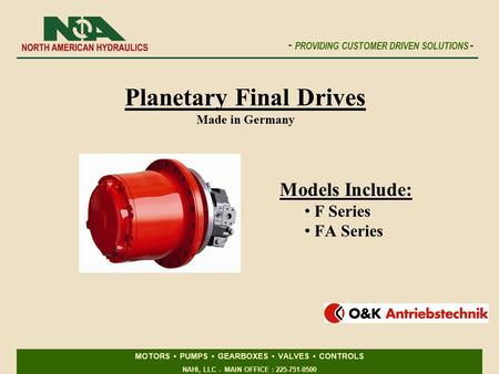 MOTORS PUMPS GEARBOXES VALVES CONTROLS NAHI, LLC - MAIN OFFICE : 225-751-0500 - PROVIDING CUSTOMER DRIVEN SOLUTIONS - Planetary Final Drives Made in Germany.