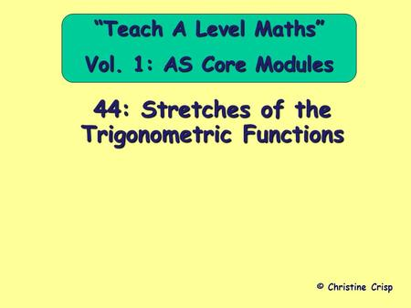 "44: Stretches of the Trigonometric Functions © Christine Crisp ""Teach A Level Maths"" Vol. 1: AS Core Modules."
