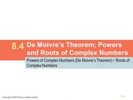 Copyright © 2009 Pearson Addison-Wesley1.1-1 8.6-1 De Moivre's Theorem; Powers and Roots of Complex Numbers 8.4 Powers of Complex Numbers (De Moivre's.