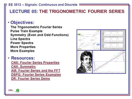 ECE 8443 – Pattern Recognition EE 3512 – Signals: Continuous and Discrete Objectives: The Trigonometric Fourier Series Pulse Train Example Symmetry (Even.