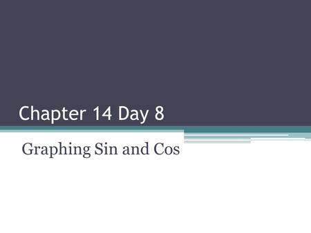 Chapter 14 Day 8 Graphing Sin and Cos. A periodic function is a function whose output values repeat at regular intervals. Such a function is said to have.