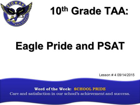 10 th Grade TAA: Word of the Week: SCHOOL PRIDE Word of the Week: SCHOOL PRIDE Care and satisfaction in our school's achievement and success. Eagle Pride.