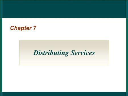 Chapter 7 Distributing Services. Applying the Flow Model of Distribution to Services  Information and promotion flow  Negotiation flow  Product flow.
