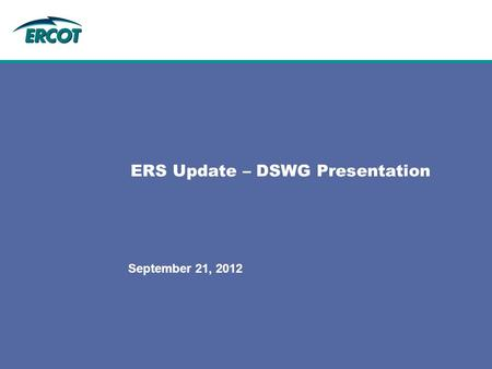 ERS Update – DSWG Presentation September 21, 2012.