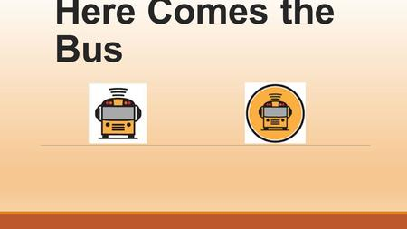 Here Comes the Bus. What is Here Comes the Bus? We are pleased to announce the implementation of Synovia, Here Comes the Bus for the 2015-2016 school.