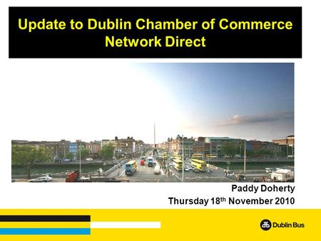 Update to Dublin Chamber of Commerce Network Direct Paddy Doherty Thursday 18 th November 2010.