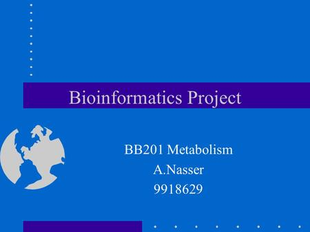 Bioinformatics Project BB201 Metabolism A.Nasser 9918629.