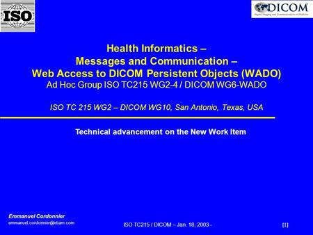 [1] ISO TC215 / DICOM – Jan. 18, 2003 - Health Informatics – Messages and Communication – Web Access to DICOM Persistent Objects (WADO) Ad Hoc Group ISO.