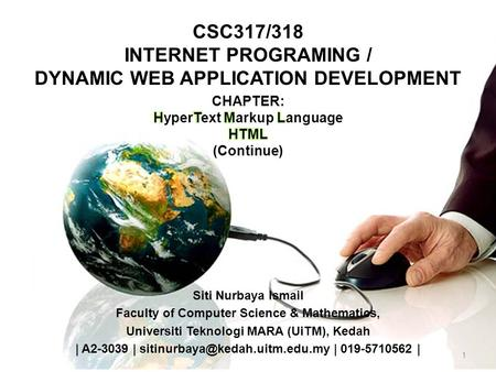 1 CSC317/318 INTERNET PROGRAMING / DYNAMIC WEB APPLICATION DEVELOPMENT Siti Nurbaya Ismail Faculty of Computer Science & Mathematics, Universiti Teknologi.