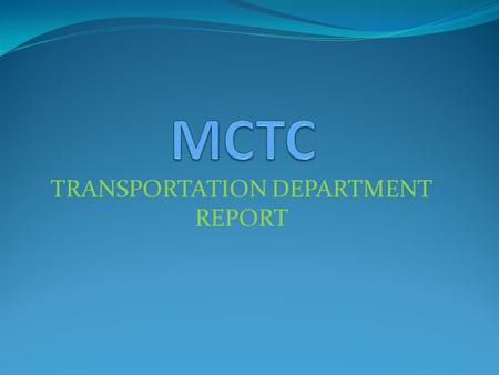 TRANSPORTATION DEPARTMENT REPORT. What's new at MCTC?