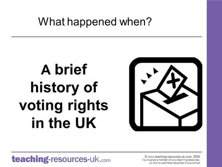 © www.teaching-resources-uk.com 2009 You must be a member of www.teaching-resources- uk.com to use these resources in your school A brief history of voting.