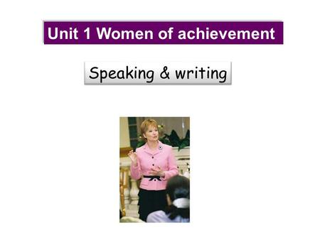 Unit 1 Women of achievement Speaking & writing. pre-writing first writing second writing post-writing great women great women great women.