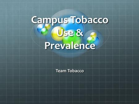 Campus Tobacco Use & Prevalence Team Tobacco. Why this study? We wanted to asses the prevalence and perception of tobacco use among Rowan students.