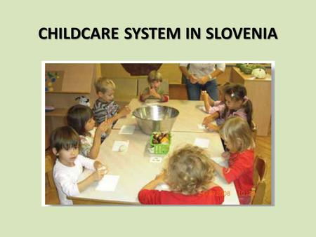 CHILDCARE SYSTEM IN SLOVENIA. Number of kindergartens.