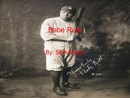 Babe Ruth By: Seth Myers. He started in 1914 And end in 1935.