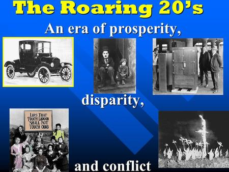 The Roaring 20's An era of prosperity, disparity, and conflict.
