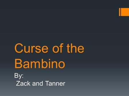 Curse of the Bambino By: Zack and Tanner. Red Sox  The Red Sox sold Babe Ruth to the Yankees.  In 1918 the Yankees and Red Sox fought each other with.