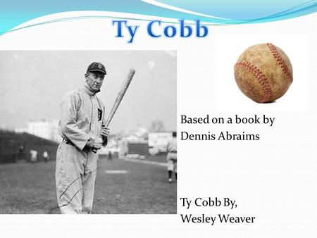 Based on a book by Dennis Abraims Ty Cobb By, Wesley Weaver.
