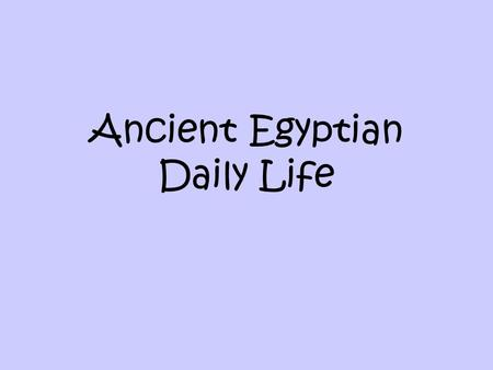 Ancient Egyptian Daily Life. Social Classes Pharaoh—god like king Vizier—close advisor to the pharaoh.
