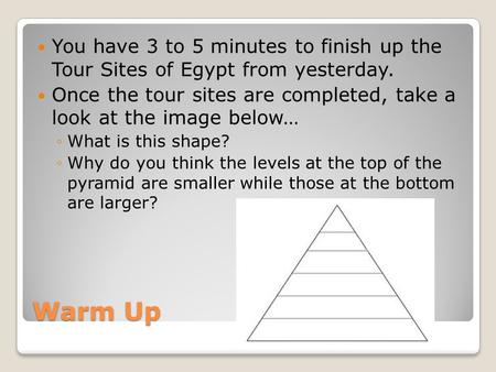 Warm Up You have 3 to 5 minutes to finish up the Tour Sites of Egypt from yesterday. Once the tour sites are completed, take a look at the image below…