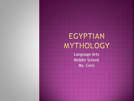 Language Arts Middle School Ms. Coro.  North eastern Africa, ancient Egypt; parts around the Nile river and the Mediterranean sea.  Kingdom divided.