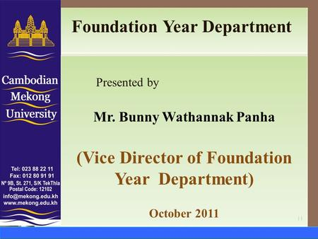 Foundation Year Department Presented by Mr. Bunny Wathannak Panha (Vice Director of Foundation Year Department) October 2011.