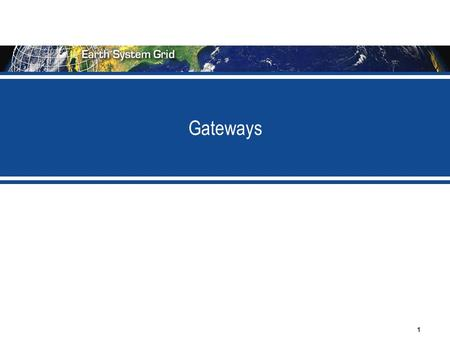 1 Gateways. 2 The Role of Gateways  Generally associated with primary sites in ESG-CET  Provides a community-facing web presence  Can be branded as.