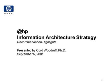 Information Architecture Strategy Recommendation Highlights Presented by Cord Woodruff, Ph.D. September 5, 2001.
