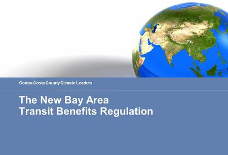 The New Bay Area Transit Benefits Regulation Contra Costa County Climate Leaders.