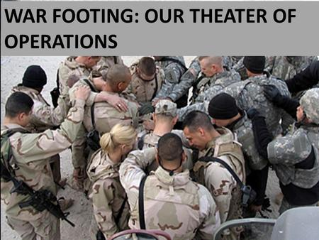 "WAR FOOTING: OUR THEATER OF OPERATIONS. ""For many…walk as enemies of the cross of Christ. But our citizenship is in heaven, and from it we await a Savior,"
