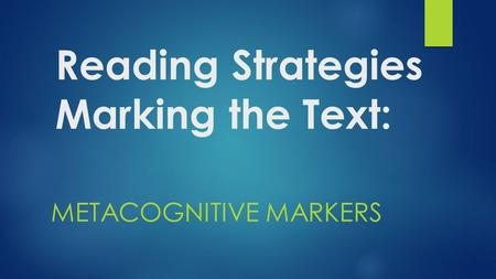 Reading Strategies Marking the Text: METACOGNITIVE MARKERS.