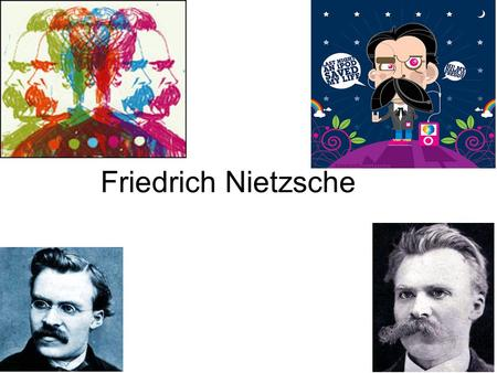 Friedrich Nietzsche. Who is he? Famous German philosopher Born: October 15th, 1844 in Rocken Father was a Lutheran pastor His father and brother died.