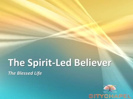 The Spirit-Led Believer The Blessed Life. The Spirit-Filled Believer Behold, I send the Promise of My Father upon you; but tarry in the city of Jerusalem.