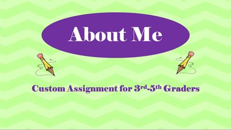 About Me Custom Assignment for 3 rd -5 th Graders.