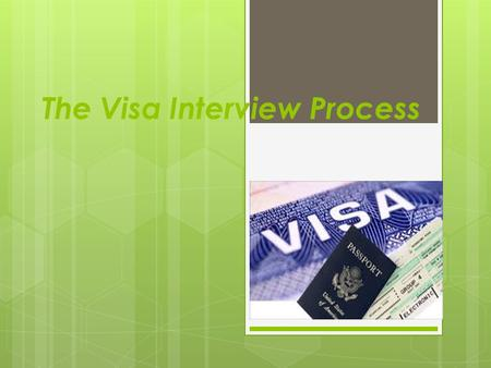 The Visa Interview Process. BRING THE FOLLOWING DOCUMENTS FOR THE PROCESS OF INTERVIEW  Visa application form DS -160 (ANNEX ONE)  Valid passport 