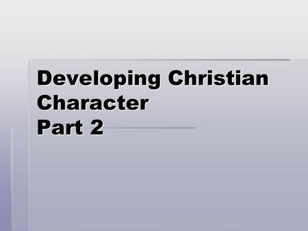 "Developing Christian Character Part 2. What does it mean when we say ""To be like Jesus"" How would we describe Jesus? What were His characteristics? How."