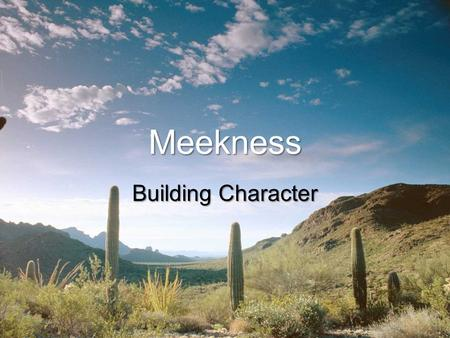 Meekness Building Character. Misconceptions of Meekness Correct definition is essential: Meekness is the character of Christ (Col 3:12) Matt 11:29; 12:19.