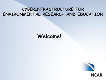 List of Nominations Welcome! CYBERINFRASTRUCTURE FOR ENVIRONMENTAL RESEARCH AND EDUCATION.