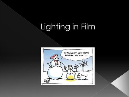  What? › Analyze lighting techniques › Analyze performance of actors/actresses  Why? › Provide ideas for lighting manipulation in your film. › Discuss.