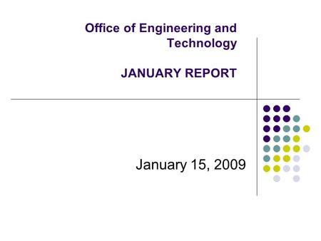 Office of Engineering and Technology JANUARY REPORT January 15, 2009.