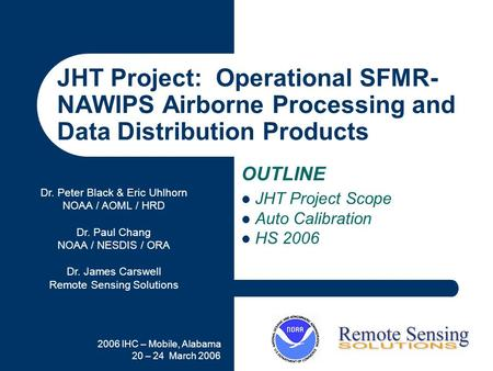 2006 IHC – Mobile, Alabama 20 – 24 March 2006 JHT Project: Operational SFMR- NAWIPS Airborne Processing and Data Distribution Products OUTLINE JHT Project.