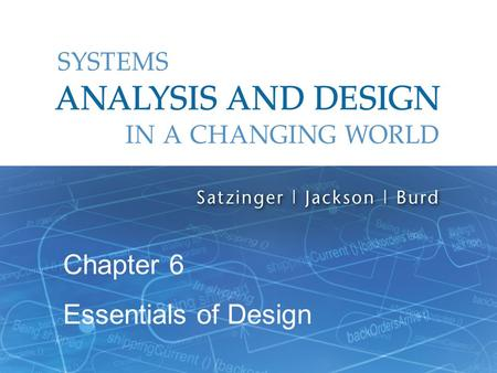 Systems Analysis and Design in a Changing World, 6th Edition 1 Chapter 6 Essentials of Design.