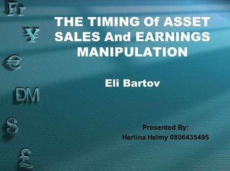 THE TIMING Of ASSET SALES And EARNINGS MANIPULATION Eli Bartov Presented By: Herlina Helmy 0806435495.