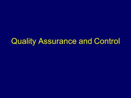 Quality Assurance and Control. Objectives To define and discuss quality control To discuss the key features of the design of epidemiologic studies To.